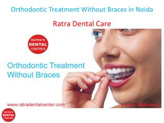 Orthodontic Treatment Without Braces in Noida