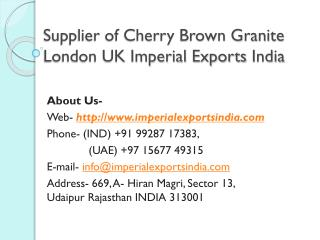 Supplier of Cherry Brown Granite London UK Imperial Exports India