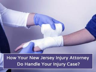 How Your New Jersey Injury Attorney Do Handle Your Injury Case?