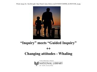 """Inquiry"" meets ""Guided Inquiry"" ++ Changing attitudes - Whaling"