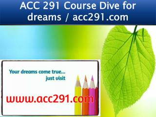 ACC 291 Course Dive for dreams / acc291.com