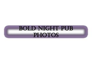 bold night pub photos 1