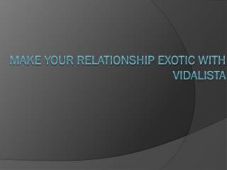 Make your relationship exotic with Vidalista