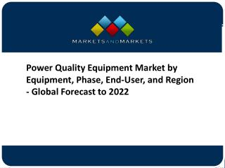 {PPT} Power Quality Equipment Market - Global Forecast to 2022
