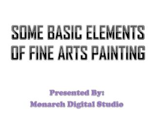 SOME BASIC ELEMENTS OF FINE ARTS PAINTING