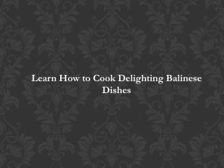 Learn How to Cook Delighting Balinese Dishes
