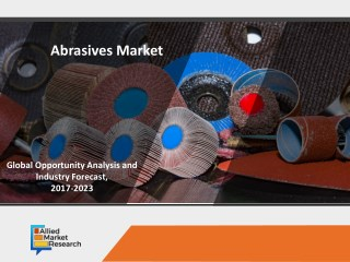 Abrasives Market Global Opportunity Analysis and Industry Forecast, 2017-2023