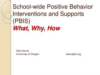 School-wide Positive Behavior Interventions and  Supports (PBIS ) What, Why, How