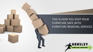 THIS IS HOW YOU KEEP YOUR FURNITURE SAFE WITH FURNITURE REMOVAL SERVICES