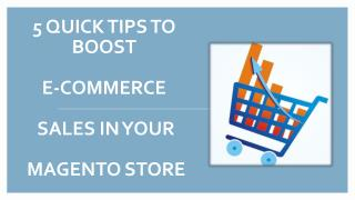 5 Quick Tips to Boost E-commerce Sales in your Magento Store