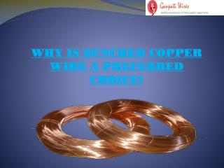 WHY IS BUNCHED COPPER WIRE A PREFERRED CHOICE?