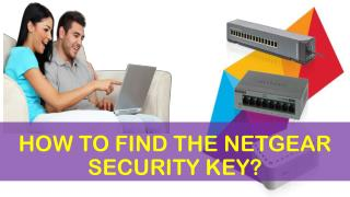 HOW TO FIND THE NETGEAR SECURITY KEY?
