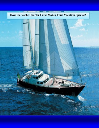 How the Yacht Charter Crew Makes Your Vacation Special?
