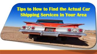 Tips to how to find the actual Car shipping services in your area
