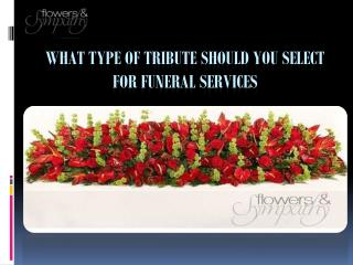 What Type Of Tribute Should you Select For Funeral Services