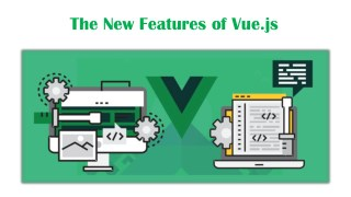 The New Features of Vue.js