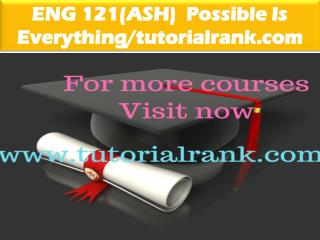 ENG 121(ASH)  Possible Is Everything--tutorialrank.com