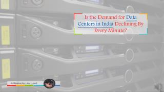 Is the Demand for Data Centers in India Declining By Every Minute?