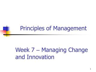 Week  7 –  Managing Change and Innovation