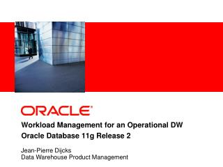 Workload Management for an Operational DW Oracle Database 11g Release 2