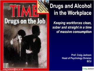 Drugs and Alcohol in the Workplace Keeping workforces clean, sober and straight in a time of massive consumption Prof. C