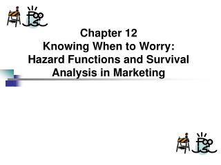 Chapter 12 Knowing When to Worry: Hazard Functions and Survival Analysis in Marketing
