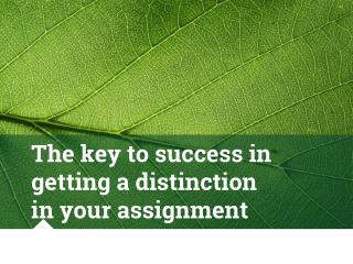 The key to success in getting a distinction in your assignment