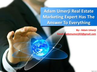 Adam Umerji Real Estate Marketing Expert Has The Answer To Everything
