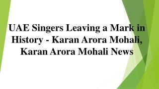 UAE Singers Leaving a Mark in History - Karan Arora Mohali, Karan Arora Mohali News