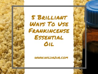 5 Brilliant Ways To Use Frankincense Essential Oil