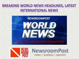 Breaking World News Headlines, Latest International News | NewsroomPost