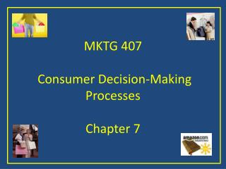 MKTG 407  Consumer Decision-Making Processes Chapter 7