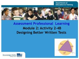 Assessment Professional  Learning Module 2: Activity 2-4B Designing Better Written Tests