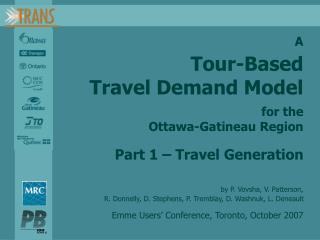 A Tour-Based Travel Demand Model for the Ottawa-Gatineau Region Part 1 – Travel Generation by P. Vovsha, V. Patterson,