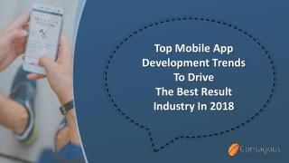 Top Mobile App Development Trends To Drive The Best Result Industry In 2018