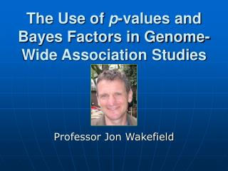 The Use of p-values and Bayes Factors in Genome-Wide Association Studies