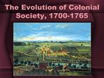The Evolution of Colonial Society, 1700-1765
