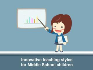 Innovative teaching styles for Middle School child