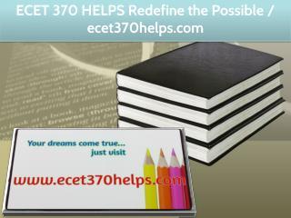 ECET 370 HELPS Redefine the Possible / ecet370helps.com