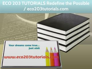 ECO 203 TUTORIALS Redefine the Possible / eco203tutorials.com
