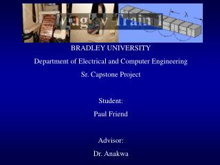 BRADLEY UNIVERSITY Department of Electrical and Computer Engineering Sr. Capstone Project Student: Paul Friend Advisor: