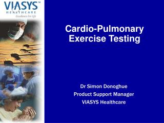 Dr Simon Donoghue Product Support Manager VIASYS Healthcare