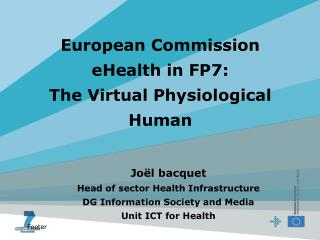 European Commission  eHealth in FP7: The Virtual Physiological Human