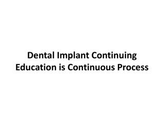 Dental Implant Continuing Education is Continuous Process