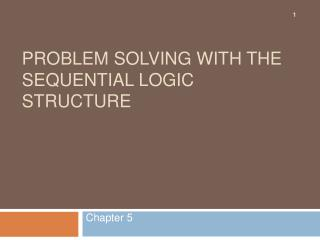 Problem Solving with the Sequential Logic Structure