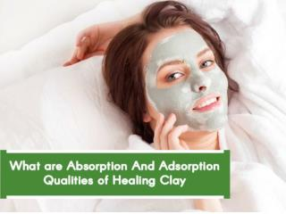 What are Absorption And Adsorption Qualities of Healing Clay