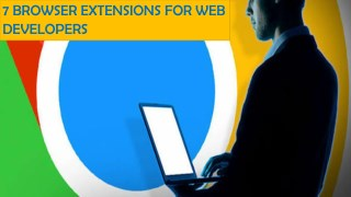 7 BROWSER EXTENSIONS FOR WEB DEVELOPERS