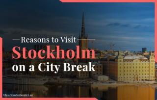 Top 3 Reasons to Visit Stockholm