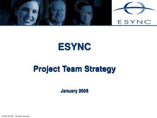 ESYNC   Project Team Strategy   January 2005