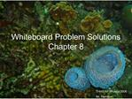 Whiteboard Problem Solutions Chapter 8